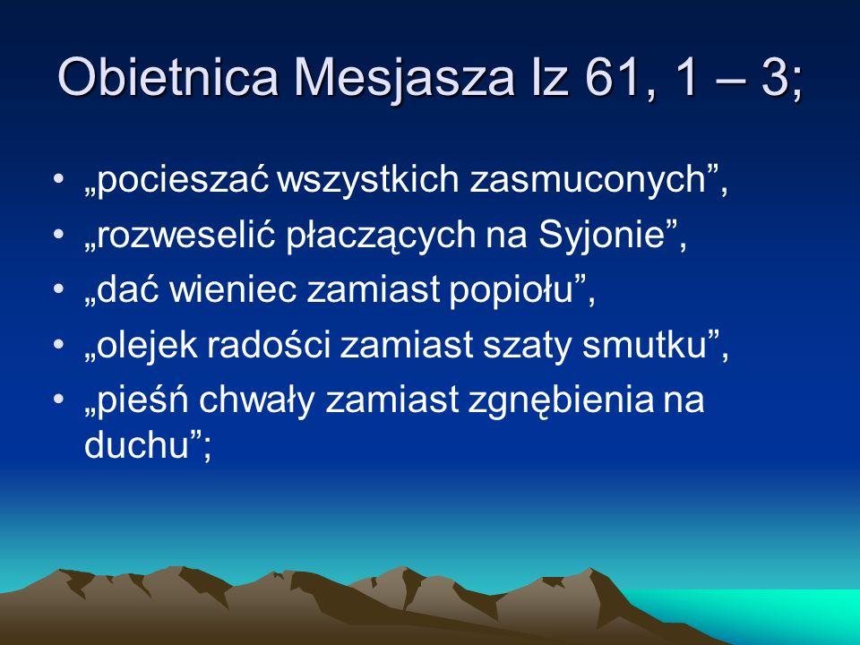 Obietnica Mesjasza Iz 61, 1 – 3;