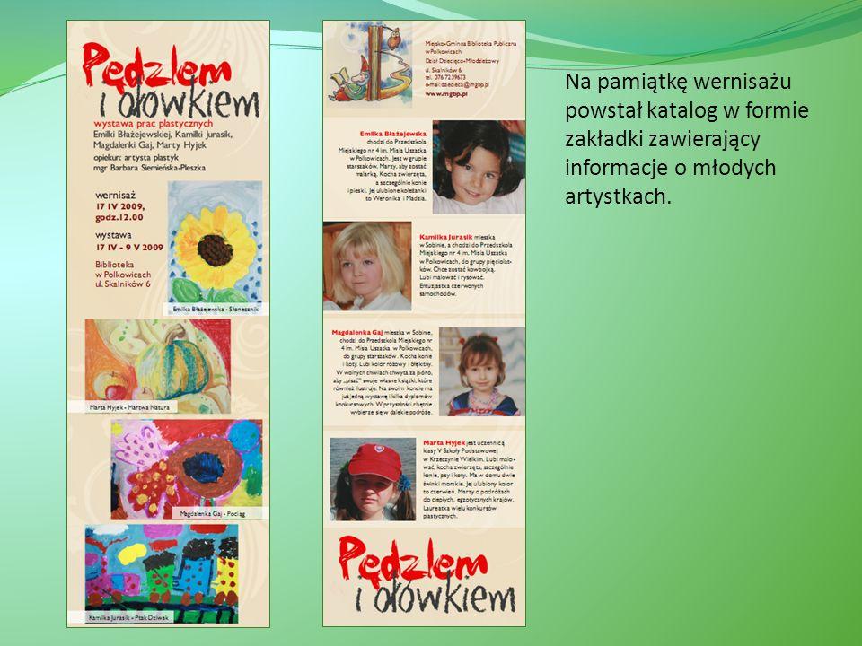 Na pamiątkę wernisażu powstał katalog w formie zakładki zawierający informacje o młodych artystkach.