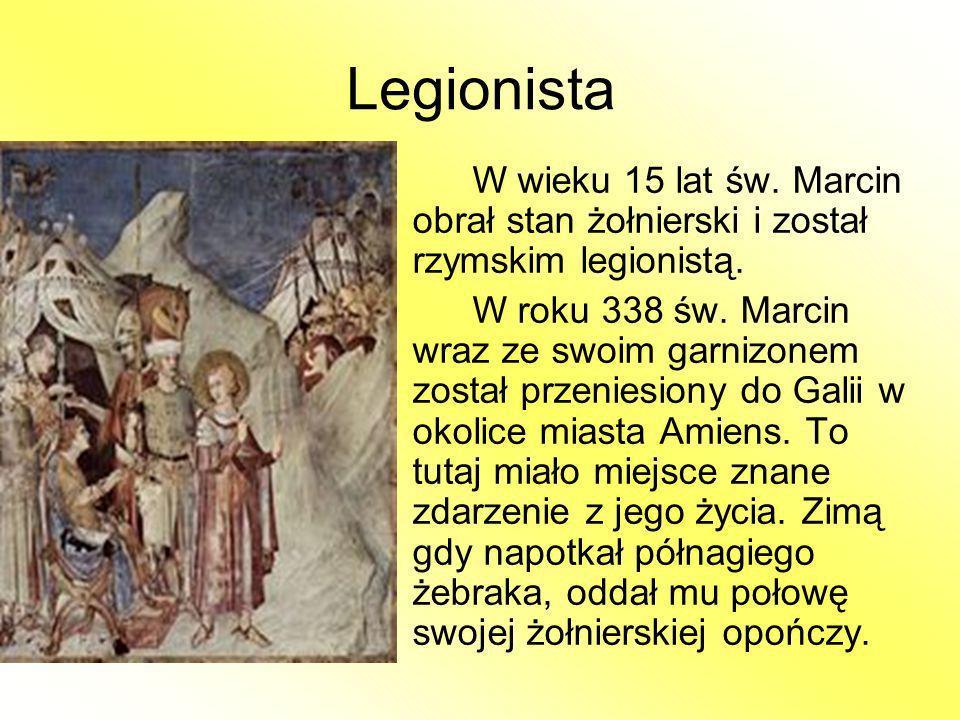 Legionista W wieku 15 lat św. Marcin obrał stan żołnierski i został rzymskim legionistą.