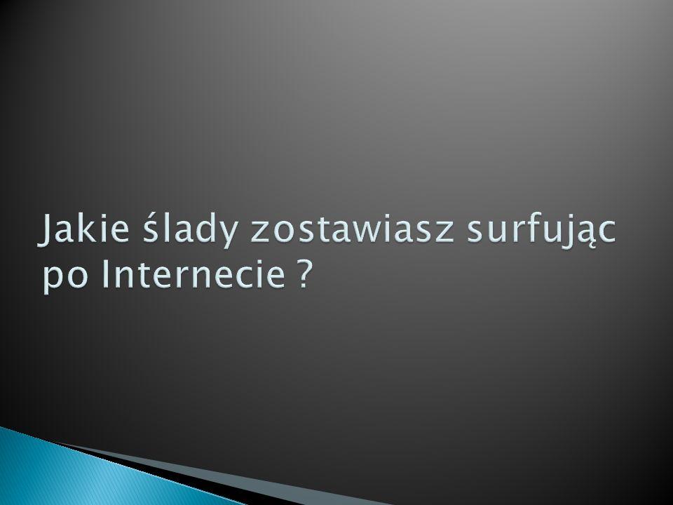 Jakie ślady zostawiasz surfując po Internecie