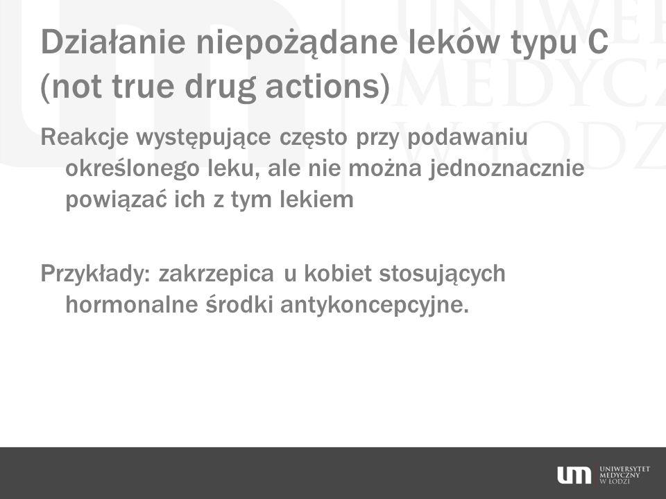 Działanie niepożądane leków typu C (not true drug actions)
