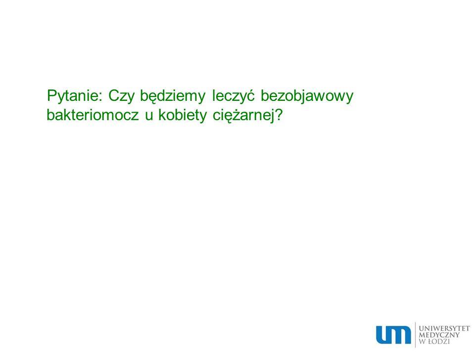 Pytanie: Czy będziemy leczyć bezobjawowy bakteriomocz u kobiety ciężarnej