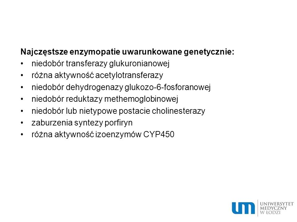 Najczęstsze enzymopatie uwarunkowane genetycznie: