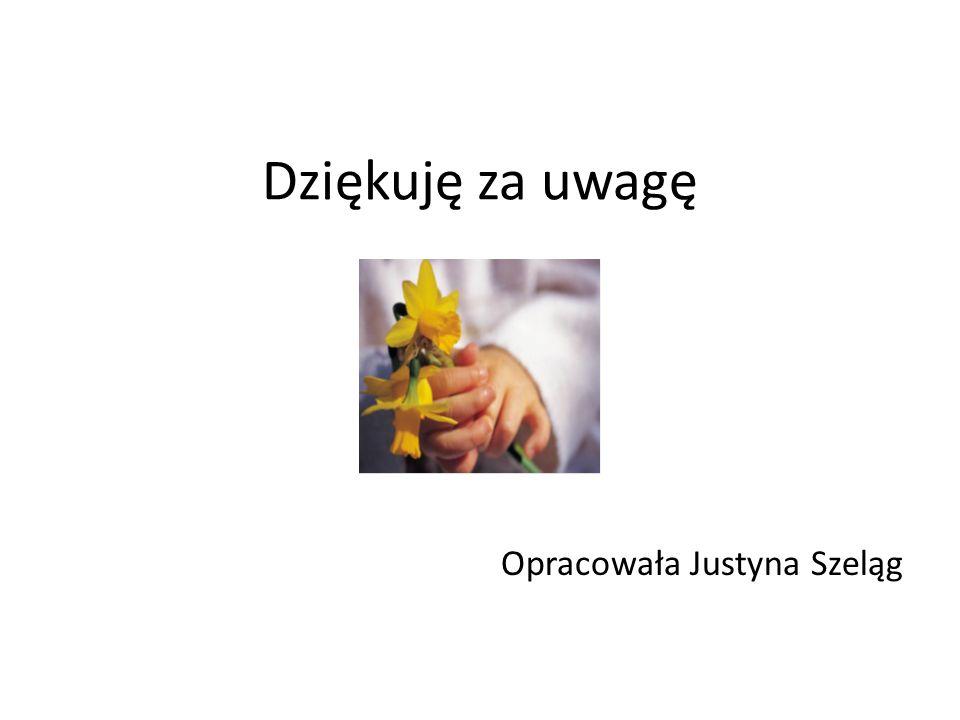 Dziękuję za uwagę Opracowała Justyna Szeląg