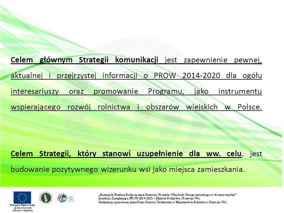 Celem głównym Strategii komunikacji jest zapewnienie pewnej, aktualnej i przejrzystej informacji o PROW 2014-2020 dla ogółu interesariuszy oraz promowanie Programu, jako instrumentu wspierającego rozwój rolnictwa i obszarów wiejskich w Polsce.