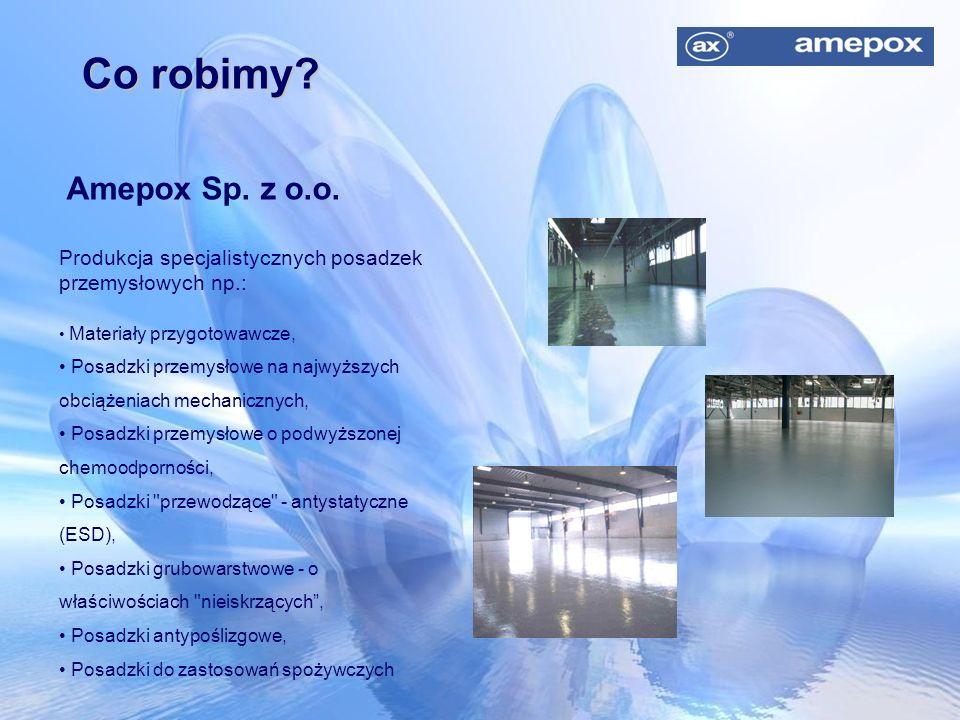 Co robimy Amepox Sp. z o.o. Produkcja specjalistycznych posadzek przemysłowych np.: Materiały przygotowawcze,