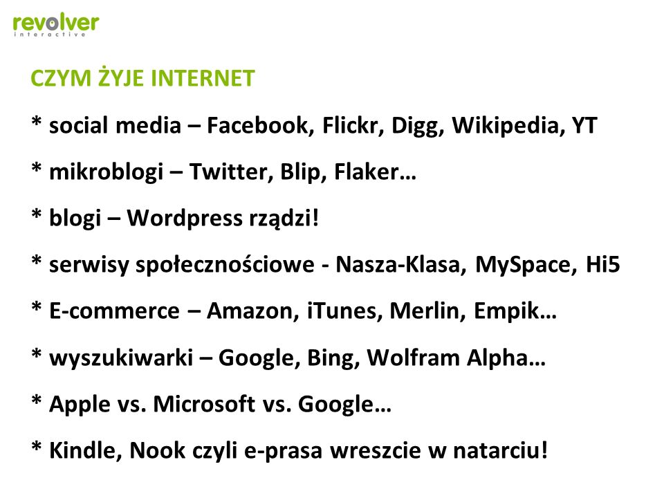 CZYM ŻYJE INTERNET * social media – Facebook, Flickr, Digg, Wikipedia, YT * mikroblogi – Twitter, Blip, Flaker… * blogi – Wordpress rządzi.