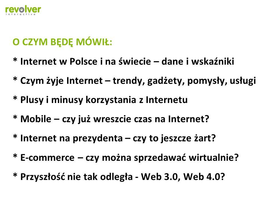 O CZYM BĘDĘ MÓWIŁ:. Internet w Polsce i na świecie – dane i wskaźniki