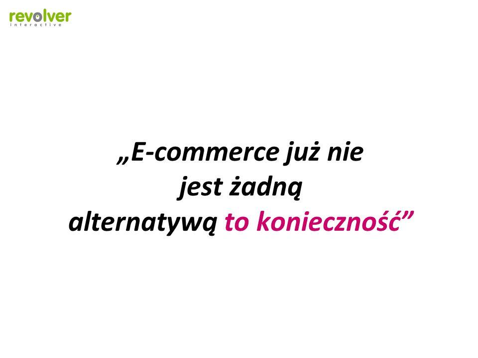 """""""E-commerce już nie jest żadną alternatywą to konieczność"""