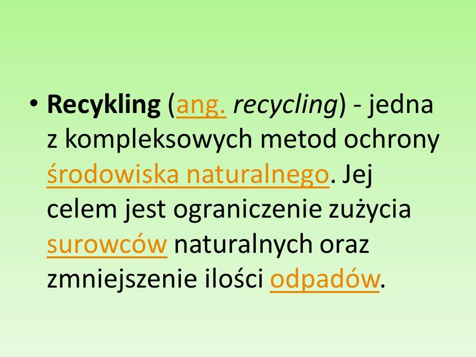 Recykling (ang. recycling) - jedna z kompleksowych metod ochrony środowiska naturalnego.