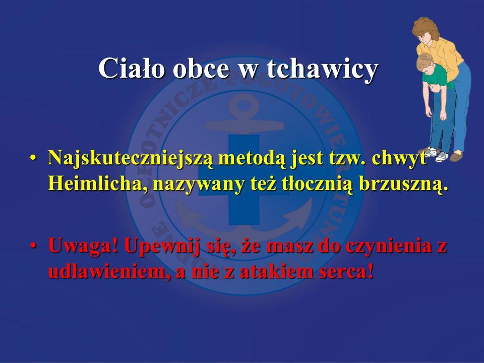 Ciało obce w tchawicy Najskuteczniejszą metodą jest tzw. chwyt Heimlicha, nazywany też tłocznią brzuszną.