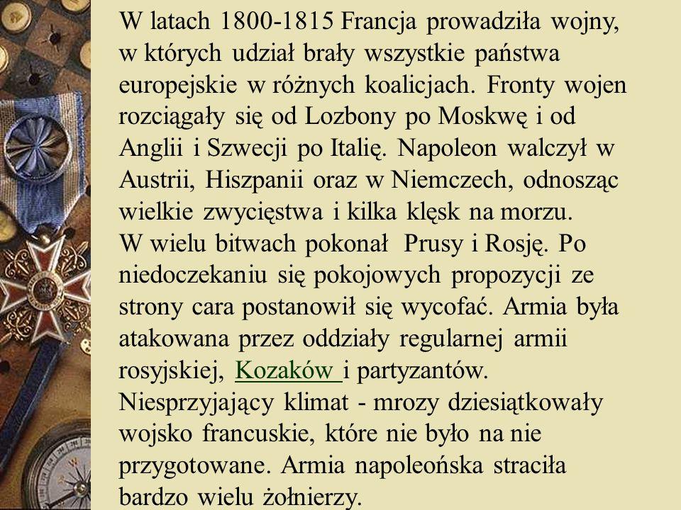 W latach 1800-1815 Francja prowadziła wojny, w których udział brały wszystkie państwa europejskie w różnych koalicjach. Fronty wojen rozciągały się od Lozbony po Moskwę i od Anglii i Szwecji po Italię. Napoleon walczył w Austrii, Hiszpanii oraz w Niemczech, odnosząc wielkie zwycięstwa i kilka klęsk na morzu.
