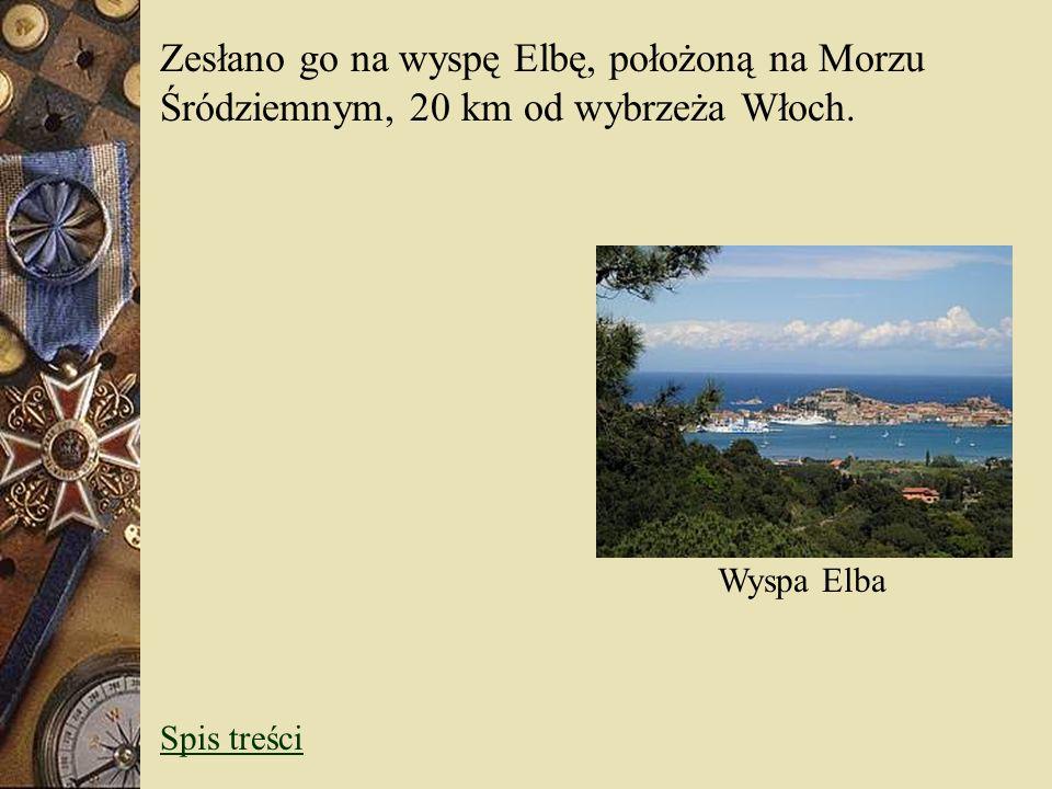 Zesłano go na wyspę Elbę, położoną na Morzu Śródziemnym, 20 km od wybrzeża Włoch.