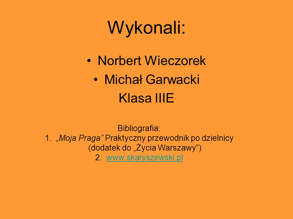 Wykonali: Norbert Wieczorek Michał Garwacki Klasa IIIE Bibliografia: