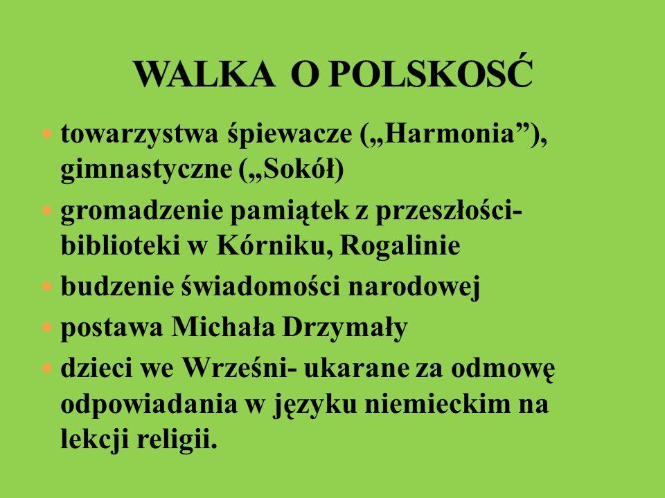 """WALKA O POLSKOSĆtowarzystwa śpiewacze (""""Harmonia ), gimnastyczne (""""Sokół) gromadzenie pamiątek z przeszłości- biblioteki w Kórniku, Rogalinie."""