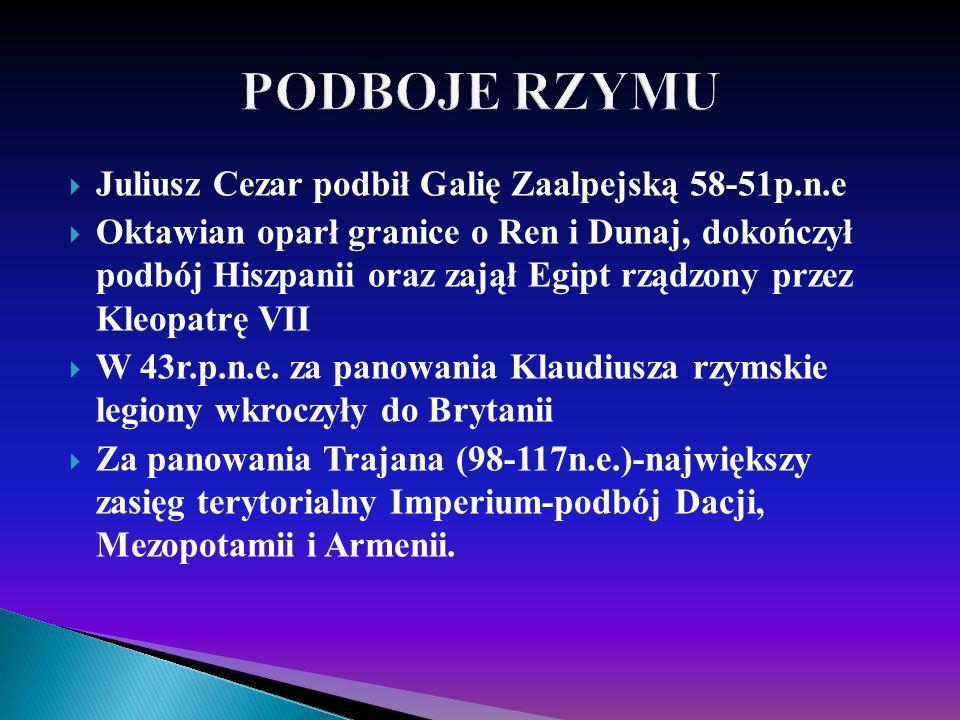 PODBOJE RZYMU Juliusz Cezar podbił Galię Zaalpejską 58-51p.n.e