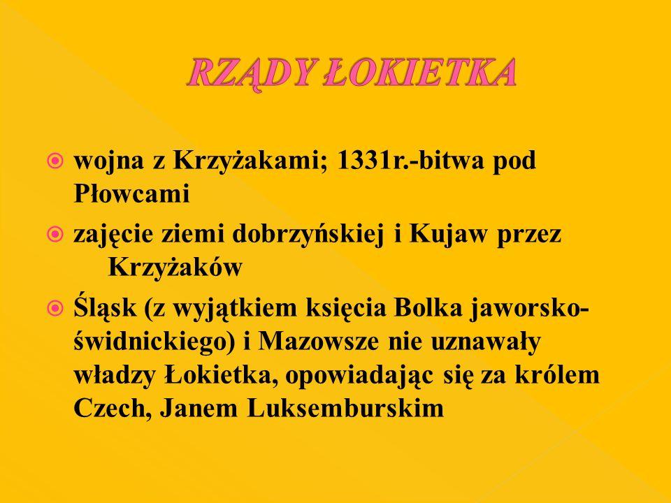 RZĄDY ŁOKIETKA wojna z Krzyżakami; 1331r.-bitwa pod Płowcami