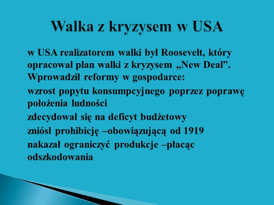 """Walka z kryzysem w USA w USA realizatorem walki był Roosevelt, który opracował plan walki z kryzysem """"New Deal . Wprowadził reformy w gospodarce:"""