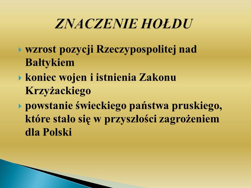 ZNACZENIE HOŁDU wzrost pozycji Rzeczypospolitej nad Bałtykiem