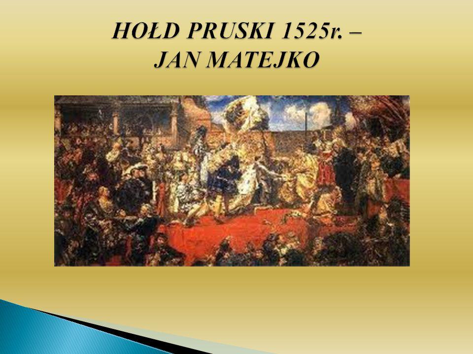 HOŁD PRUSKI 1525r. – JAN MATEJKO