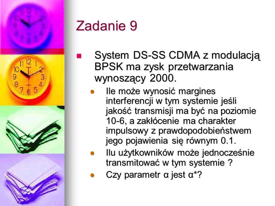 Zadanie 9 System DS-SS CDMA z modulacją BPSK ma zysk przetwarzania wynoszący 2000.