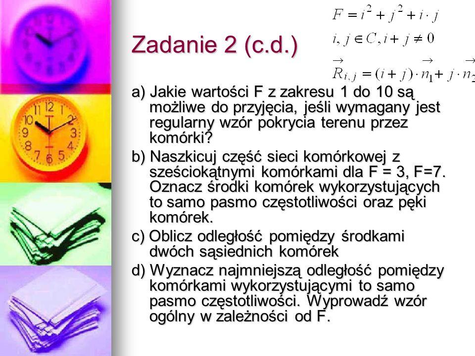 Zadanie 2 (c.d.) a) Jakie wartości F z zakresu 1 do 10 są możliwe do przyjęcia, jeśli wymagany jest regularny wzór pokrycia terenu przez komórki