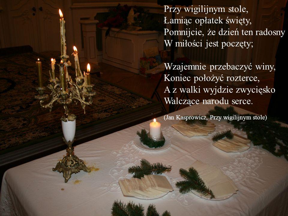 Przy wigilijnym stole, Łamiąc opłatek święty, Pomnijcie, że dzień ten radosny W miłości jest poczęty; Wzajemnie przebaczyć winy, Koniec położyć rozterce, A z walki wyjdzie zwycięsko Walczące narodu serce.