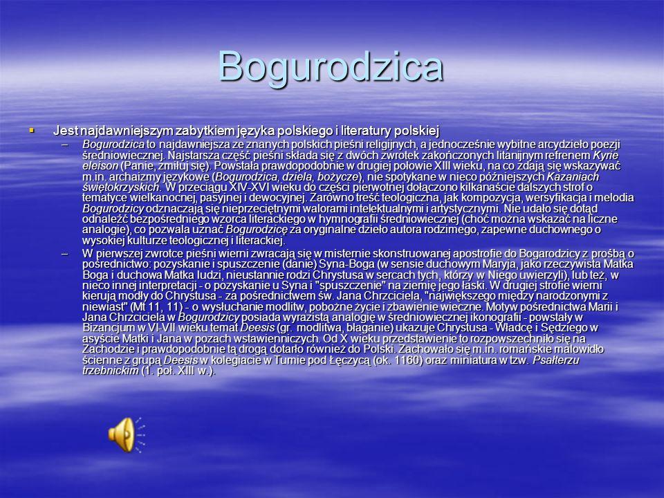 Bogurodzica Jest najdawniejszym zabytkiem języka polskiego i literatury polskiej.