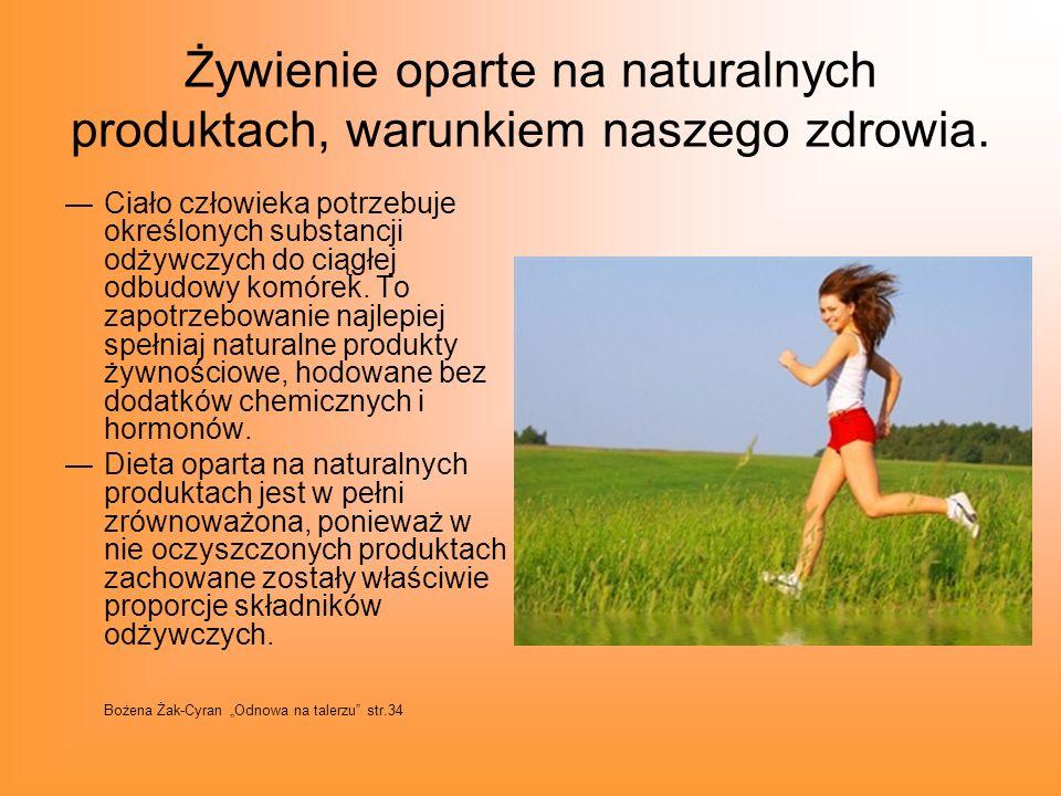 Żywienie oparte na naturalnych produktach, warunkiem naszego zdrowia.