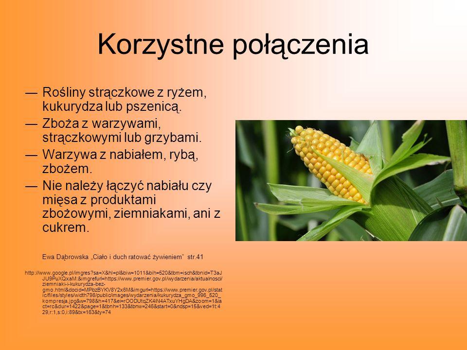 Korzystne połączenia Rośliny strączkowe z ryżem, kukurydza lub pszenicą. Zboża z warzywami, strączkowymi lub grzybami.