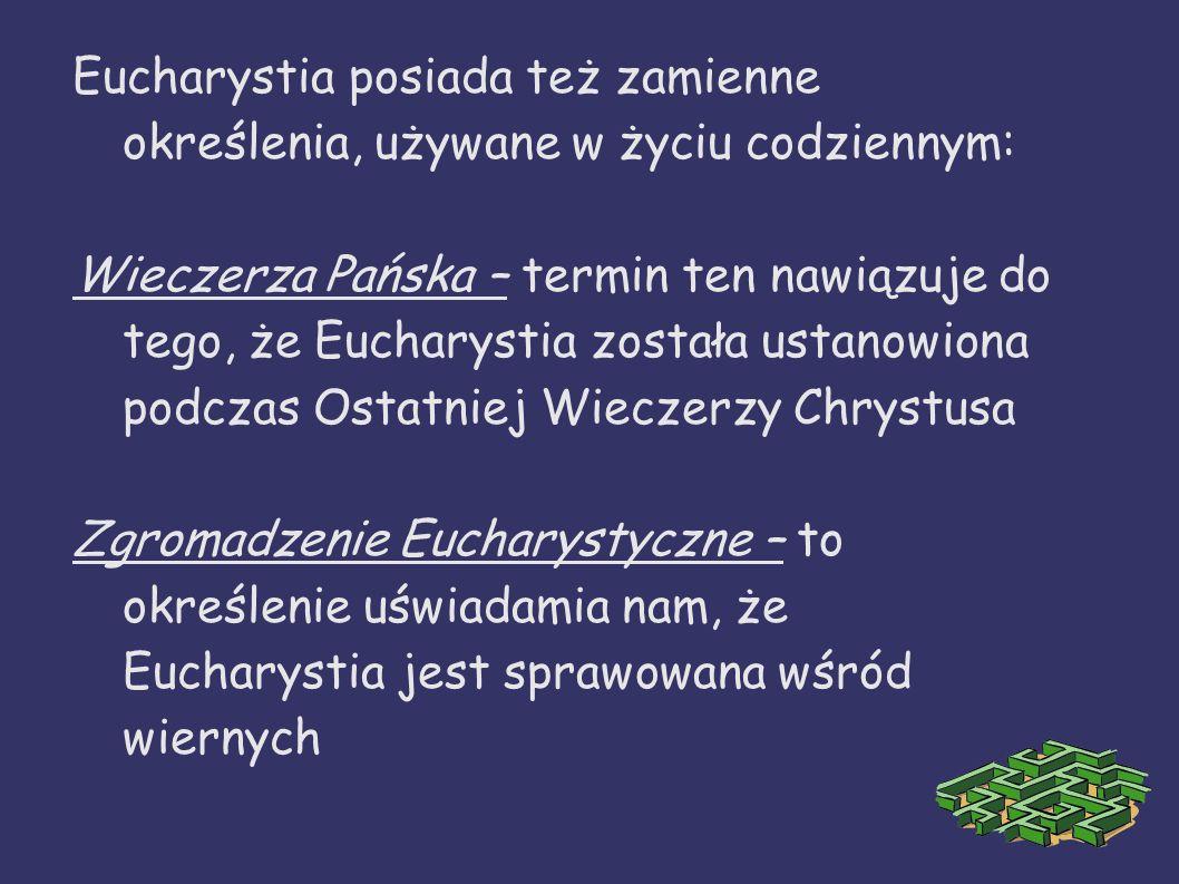 Eucharystia posiada też zamienne określenia, używane w życiu codziennym: