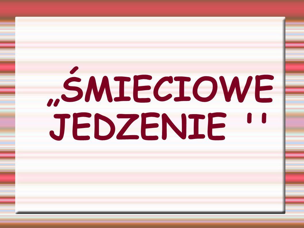 """""""ŚMIECIOWE JEDZENIE"""
