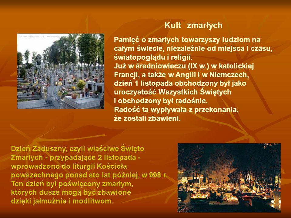 Kult zmarłych Pamięć o zmarłych towarzyszy ludziom na całym świecie, niezależnie od miejsca i czasu, światopoglądu i religii.