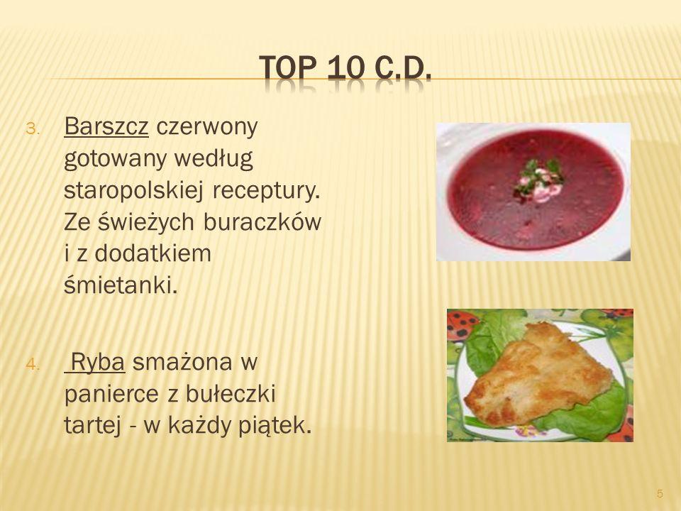 Top 10 c.d. Barszcz czerwony gotowany według staropolskiej receptury. Ze świeżych buraczków i z dodatkiem śmietanki.