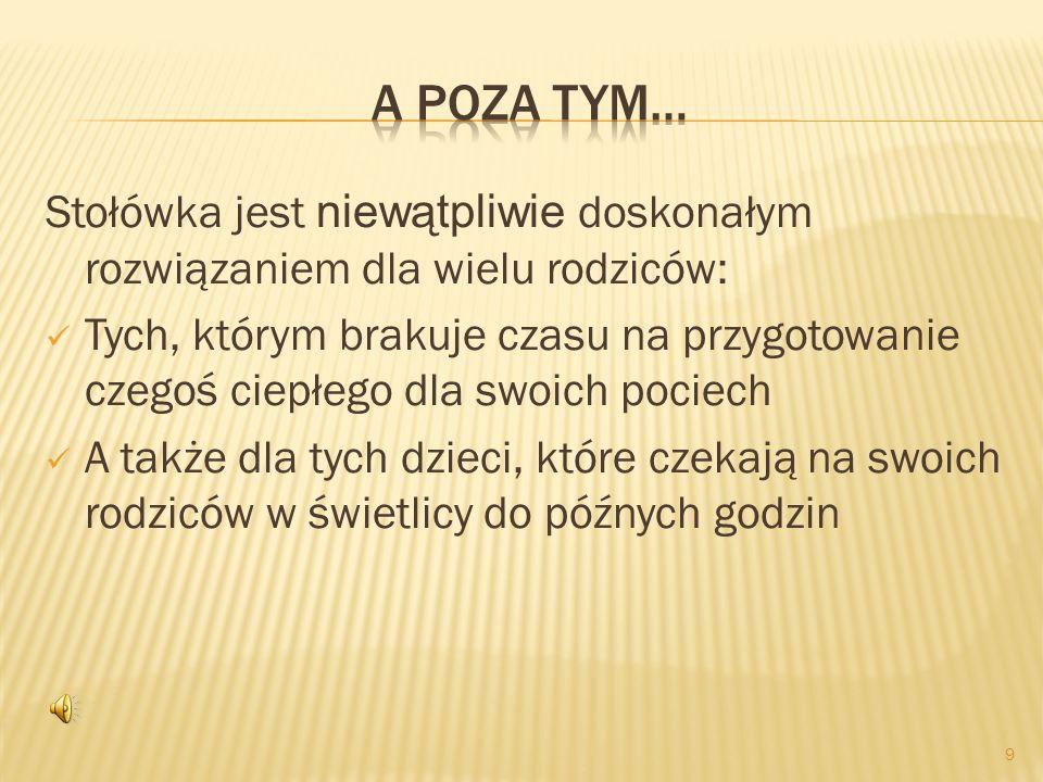 A POZA TYM… Stołówka jest niewątpliwie doskonałym rozwiązaniem dla wielu rodziców: