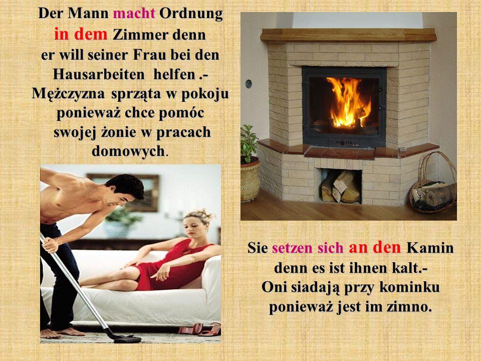 Der Mann macht Ordnung in dem Zimmer denn er will seiner Frau bei den Hausarbeiten helfen .- Mężczyzna sprząta w pokoju ponieważ chce pomóc swojej żonie w pracach domowych.