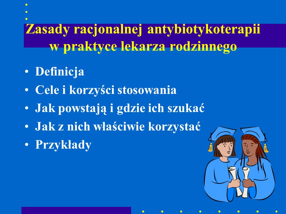 Zasady racjonalnej antybiotykoterapii w praktyce lekarza rodzinnego