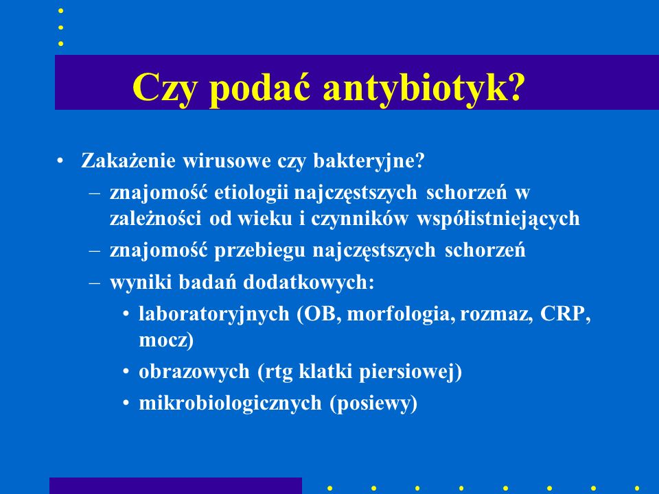 Czy podać antybiotyk Zakażenie wirusowe czy bakteryjne