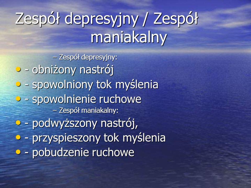Zespół depresyjny / Zespół maniakalny