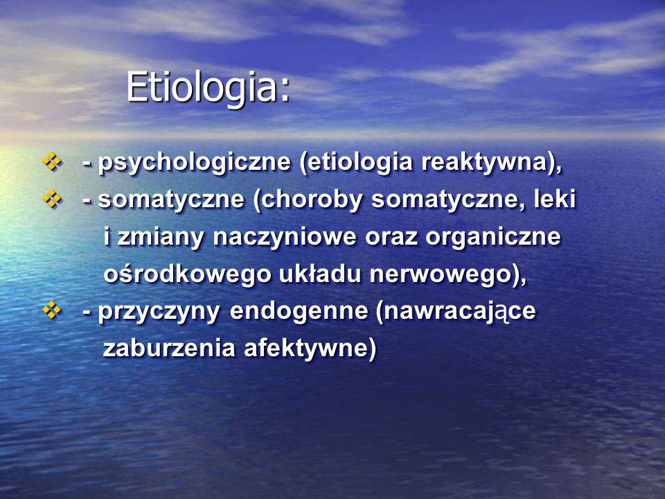 Etiologia: - psychologiczne (etiologia reaktywna),