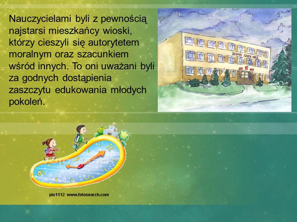 Nauczycielami byli z pewnością najstarsi mieszkańcy wioski, którzy cieszyli się autorytetem moralnym oraz szacunkiem wśród innych.