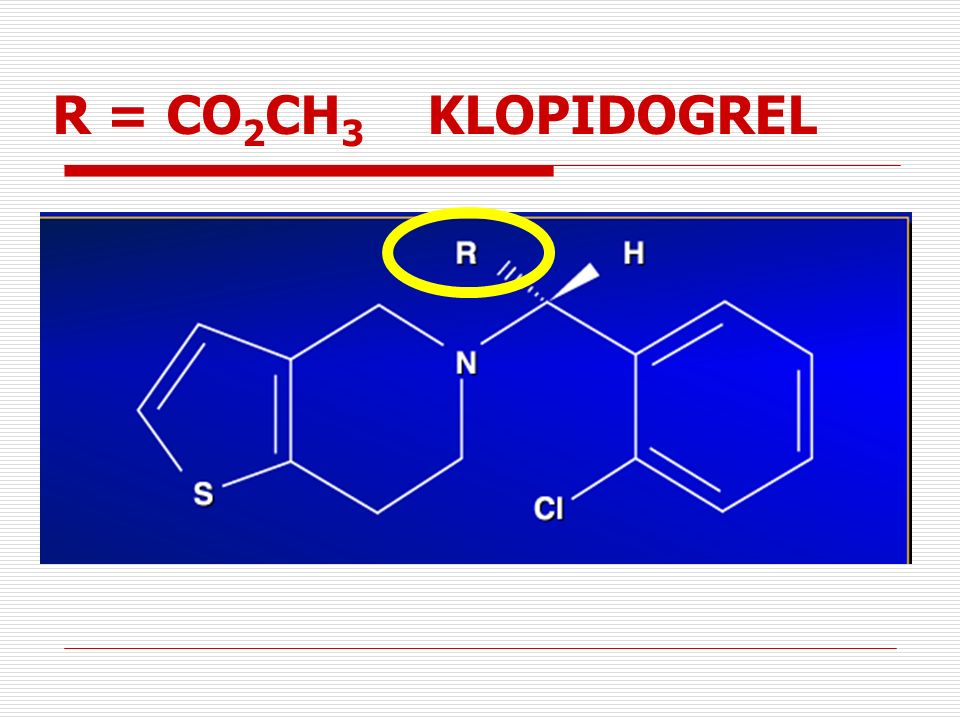 R = CO2CH3 KLOPIDOGREL