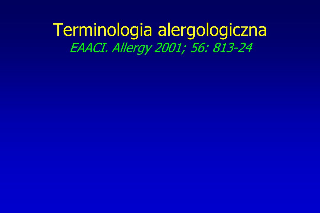 Terminologia alergologiczna EAACI. Allergy 2001; 56: 813-24
