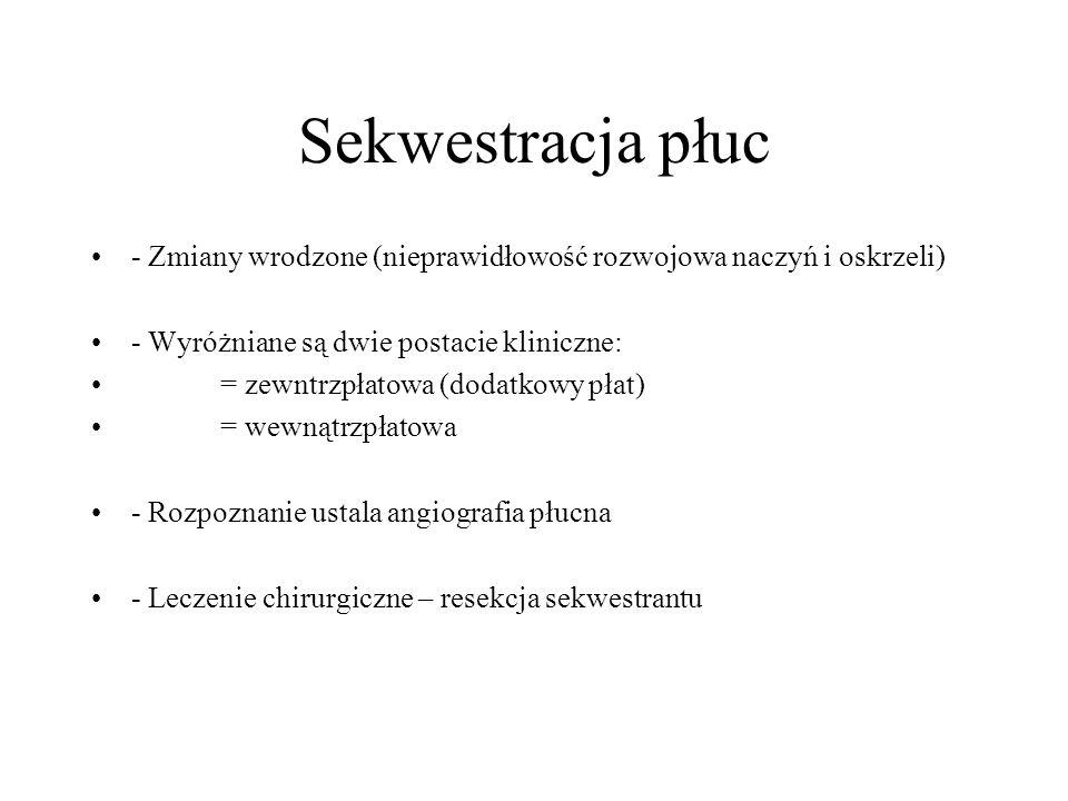 Sekwestracja płuc - Zmiany wrodzone (nieprawidłowość rozwojowa naczyń i oskrzeli) - Wyróżniane są dwie postacie kliniczne: