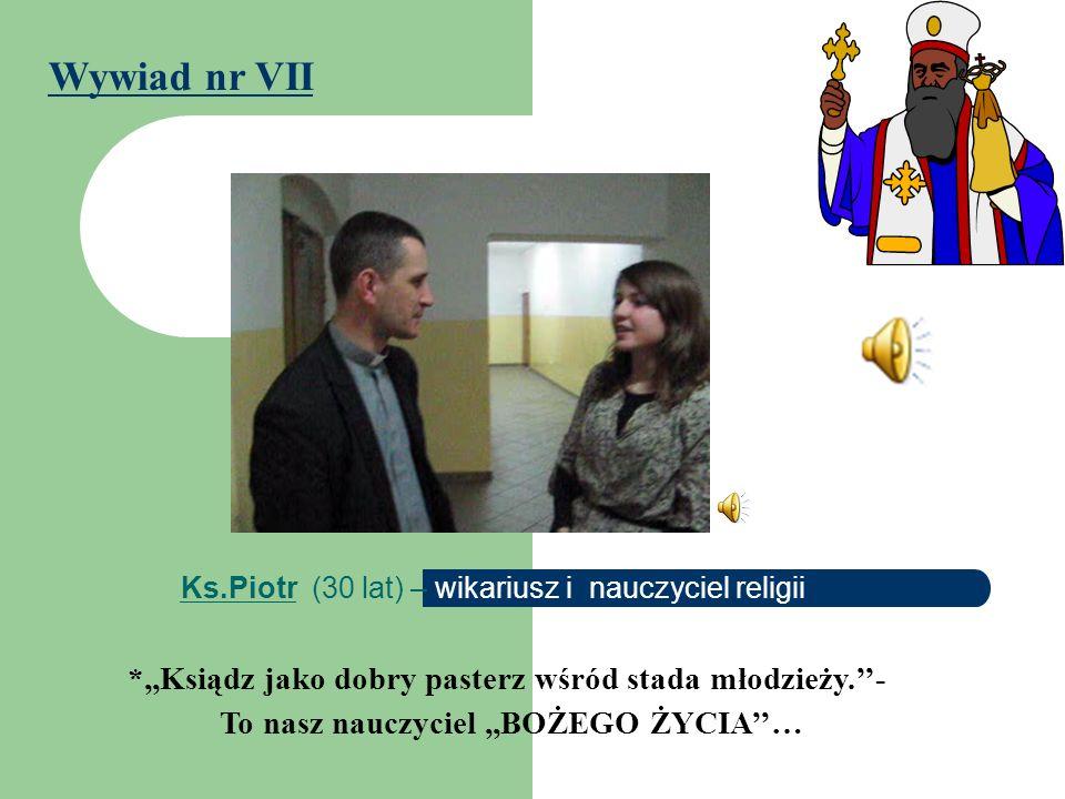 Ks.Piotr (30 lat) – wikariusz i nauczyciel religii