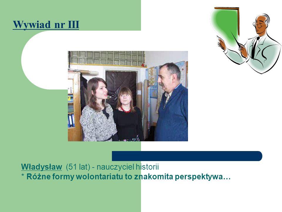 Wywiad nr III Władysław (51 lat) - nauczyciel historii
