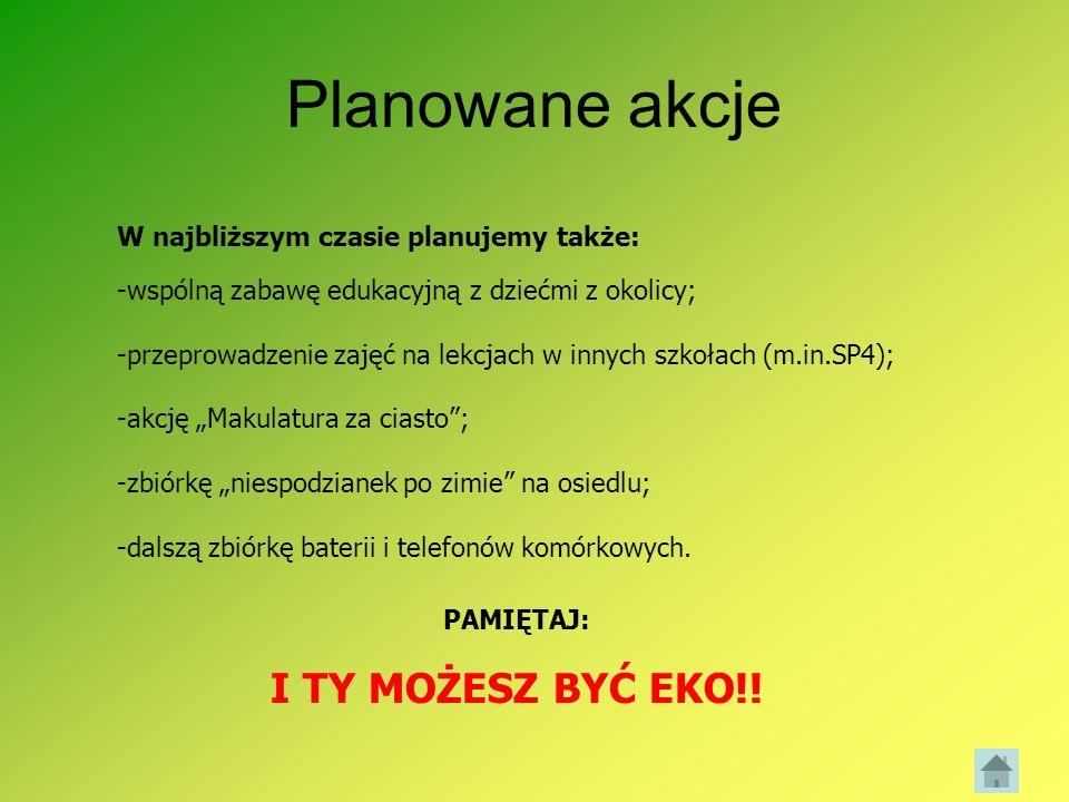 Planowane akcje I TY MOŻESZ BYĆ EKO!!