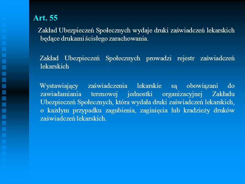 Art. 55 Zakład Ubezpieczeń Społecznych wydaje druki zaświadczeń lekarskich będące drukami ścisłego zarachowania.