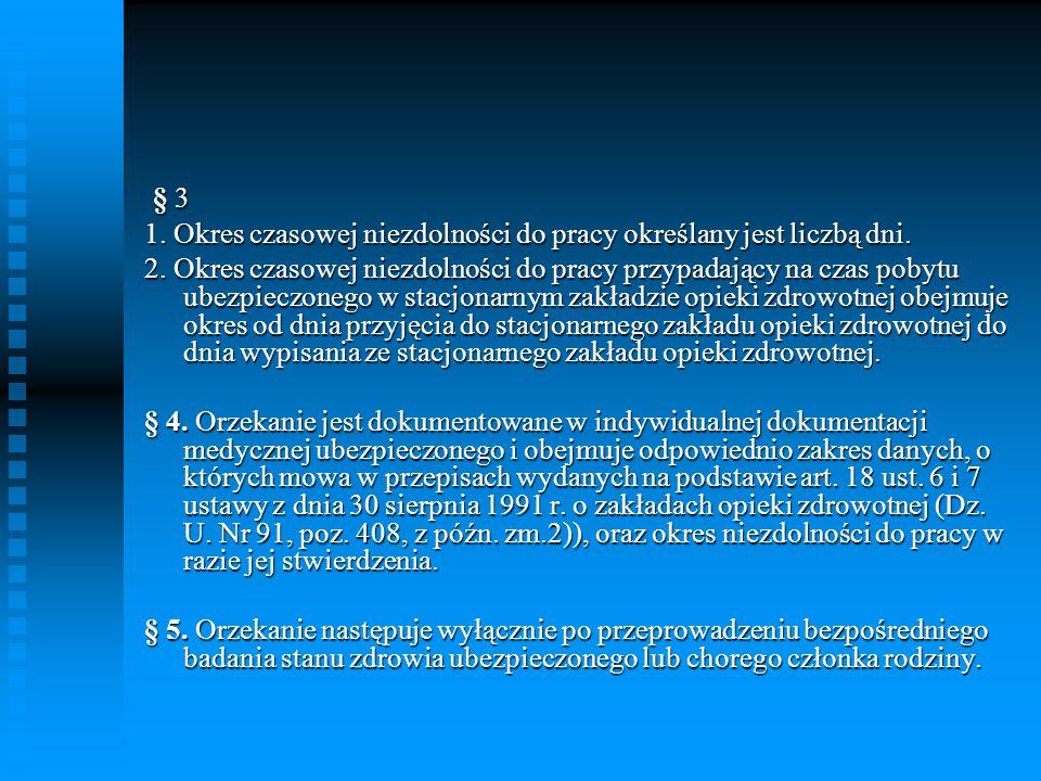 § 3 1. Okres czasowej niezdolności do pracy określany jest liczbą dni.