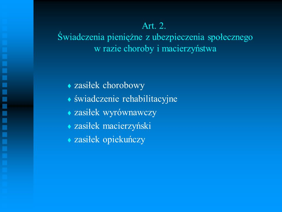 Art. 2. Świadczenia pieniężne z ubezpieczenia społecznego w razie choroby i macierzyństwa